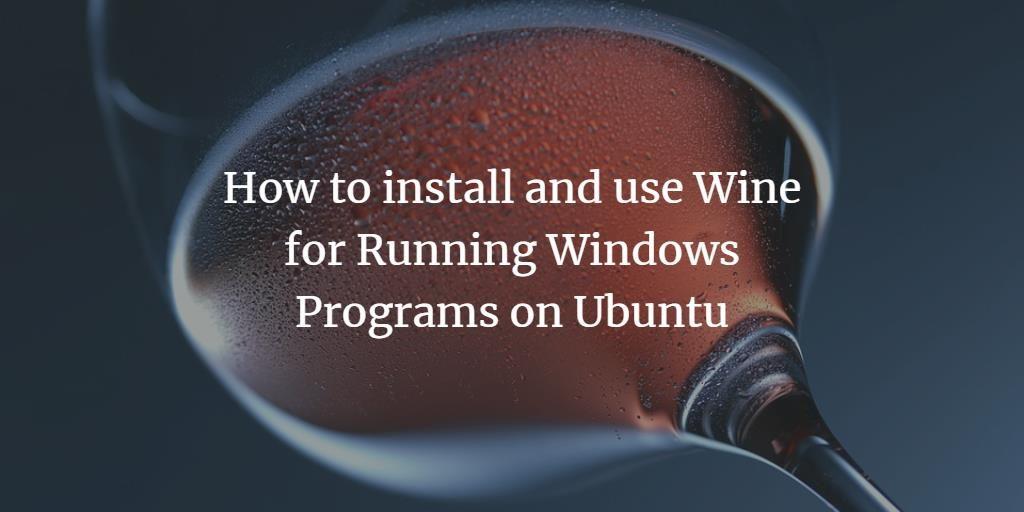 Run Windows Programs on Ubuntu Linux with Wine