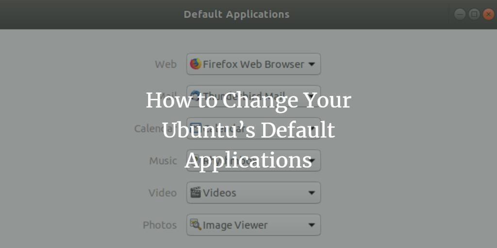 Change Ubuntu Default Applications