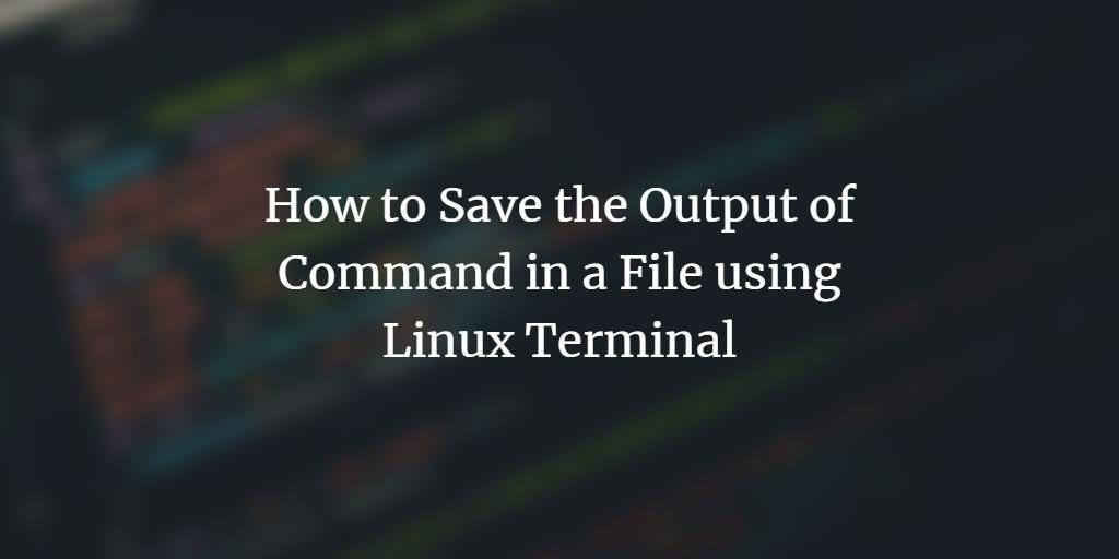 Save command output to file on Linux